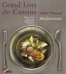 grand livre de cuisine alain ducasse grand livre de recettes d alain ducasse méditerranée grandiose
