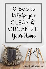 organize your home 10 books to help you clean and organize your home sparkles of