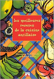 de cuisine antillaise les meilleures recettes de cuisine antillaise christiane roy