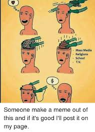 How To Make A Meme Out Of A Picture - mass media religions school v someone make a meme out of this and if