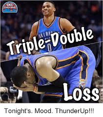 Okc Memes - okc thunder memes triple vouble loss tonight s mood thunderup