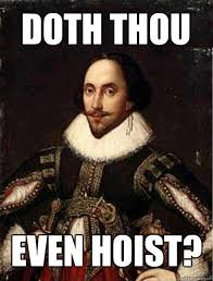 Shakespeare Lyrics Meme - doth thou even hoist misc quickmeme