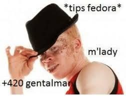 Tips Fedora Meme - tips fedora m lady 420 gentalma fedora meme on me me
