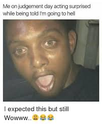 Suprised Meme - me on judgement day acting surprised while being told i m going to