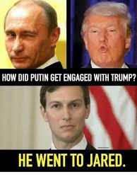 Putin Meme - how did putin get engaged with trump he went to jared meme on me me