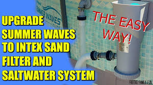 easy way to connect a summer waves pool to intex sand filter and