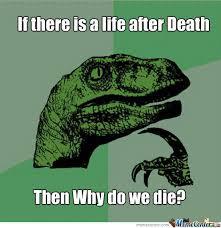 Memes About Death - life after death by etan meme center