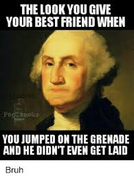 Get Laid Meme - the look you give your best friend when poo smoke you jumped on the