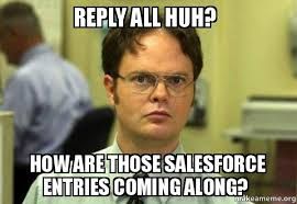Reply All Meme - reply all huh how are those salesforce entries coming along