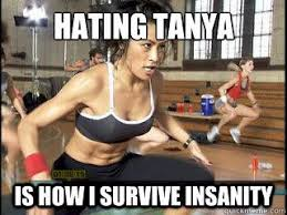Insanity Workout Meme - hating tanya is how i survive insanity gym humor pinterest