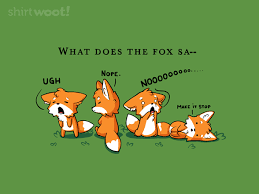 What Did The Fox Say Meme - foxes say no