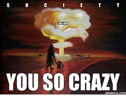 You So Crazy Meme - 25 best memes about you so crazy meme you so crazy memes