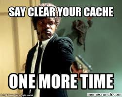 Clear Meme - clear your cache