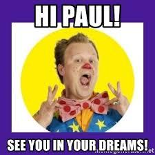 In Your Dreams Meme - hi paul see you in your dreams mr tumble meme generator