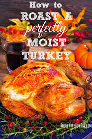 chicken thanksgiving dinner how to roast a moist turkey super easy recipe for guaranteed results