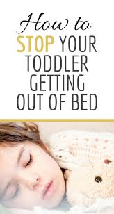 Getting Out Of Bed How To Stop Your Toddler Getting Out Of Bed U2014 Christine Keys