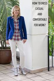 casual for work how to dress casual and comfortable for work