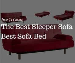 how to choose a sofa bed how to choose the best sleeper sofa best sofa bed