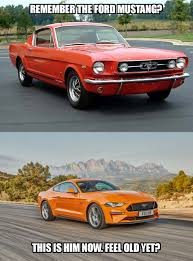 Ford Mustang Memes - ford mustang feel old yet know your meme