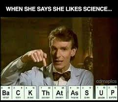 Science Memes - when she says she likes science