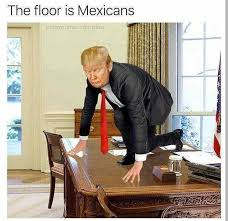 Mexicans Memes - dopl3r com memes the floor is mexicans trump