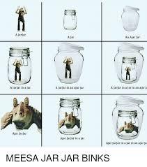 Jar Jar Binks Meme - a jarjar a jarjar in a jar ajar jarjar a jar a jarjar in an ajar