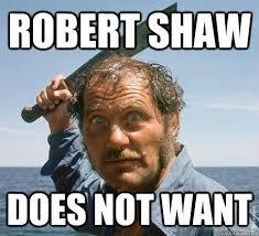 Robert Memes - robert shaw does not want robert shaw quickmeme