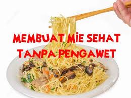 membuat mie sendiri tanpa mesin membuat mie sehat tanpa bahan pengawet noodle healthy
