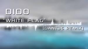 White Flag Dido Dido White Flag Dant3s Remix Youtube