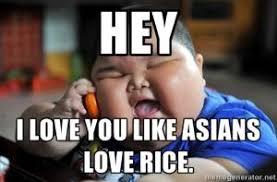 Hey I Love You Meme - hey i love you like asians love rice