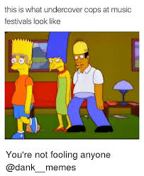 Music Festival Meme - this is what undercover cops at music festivals look like you re not