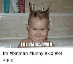 Gag Meme - lol itm batman im batman funny kid lol gag batman meme on