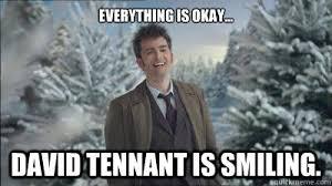 David Tennant Memes - david tennant is smiling memes quickmeme