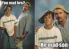 Why Are You Mad Meme - you mad bro he mad son meme frontier