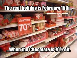Happy Valentines Day Funny Meme - the real holiday is february 15th when the chocolate is 70 off