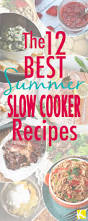 12 to die for summer slow cooker recipes the krazy coupon lady
