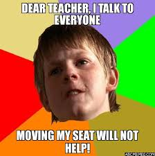 Moving Meme - dear teacher i talk to everyone moving my seat will not help