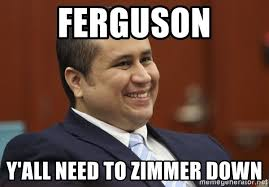 George Zimmer Meme - ferguson y all need to zimmer down george zimmerman troll meme