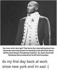 aaron burr you know what i don t get that aaron burr was talking about how