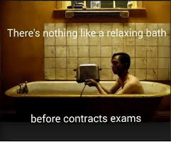 Contract Law Meme - there s nothing like a relaxing bath before contracts exams law