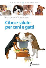 alimentazione casalinga gatto cibo e salute per cani e gatti una guida per una sana