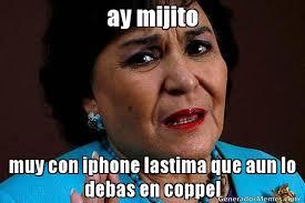 Memes De Iphone - ay mijito muy con iphone lastima que aun lo debas en coppel meme