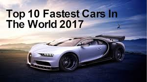 car bugatti 2017 the top 10 fastest cars of 2017