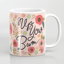 Pretty Mugs Pretty Swe Ry Up Your Bum Coffee Mug By Cynthia Frenette Society6