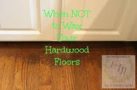 things why not to wax your hardwood floors