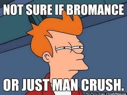 Bromance Memes - not sure if bromance or just man crush create meme