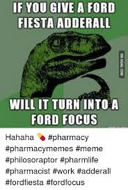 Ford Focus Meme - if you give a ford fiesta adderall will it turn into a ford focus