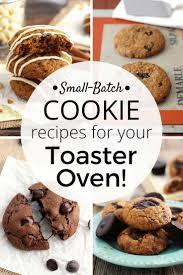 Cooking In Toaster Oven Small Batch Cookie Recipes For Your Toaster Oven Because Size