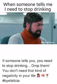 You Need To Stop Meme - when someone tells me need to stop drinking daddyissues if someone