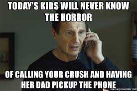 Angry Dad Meme - today s kids will never know the horror of calling your crush and
